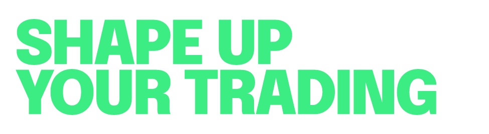 shape up your trading